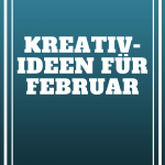 Kreative Ideen für Februar