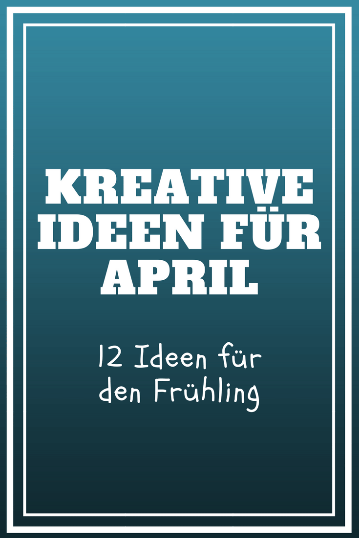 Kreative Ideen für den April - Frühlings-DIY
