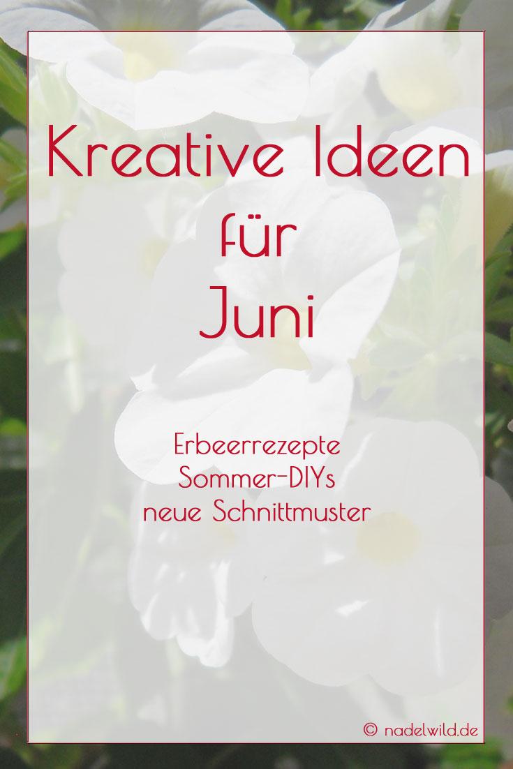 Kreative Ideen für Juni. Der Sommer hält Einzug. Es gibt sommerliche DIY, leckere Erdbeerrezepte und mehr zu entdecken.