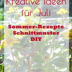 Kreative Ideen für Juli - Sommer-Rezepte, DIY, Schnittmuster